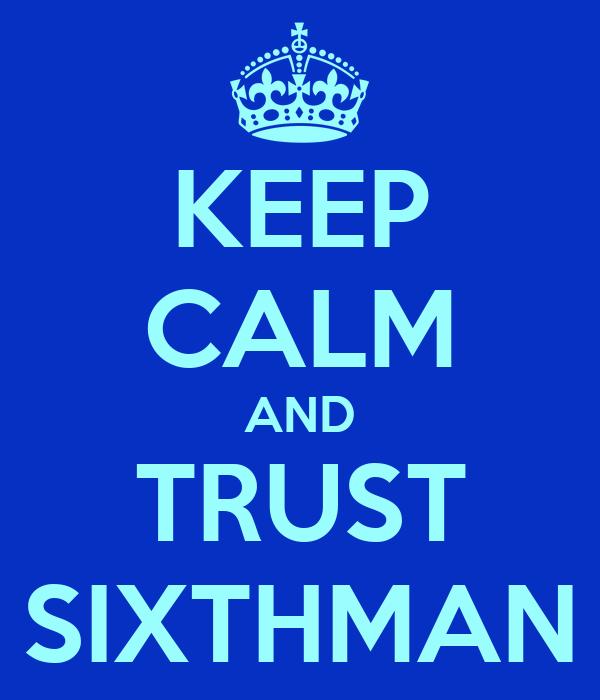 KEEP CALM AND TRUST SIXTHMAN