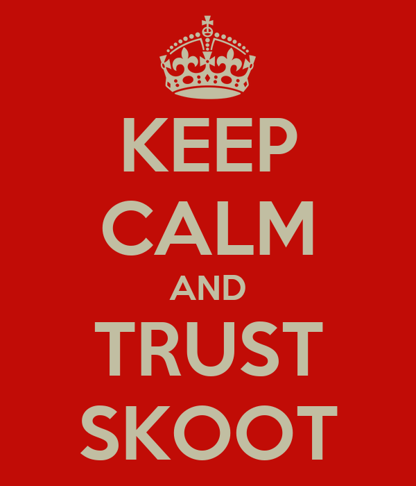 KEEP CALM AND TRUST SKOOT