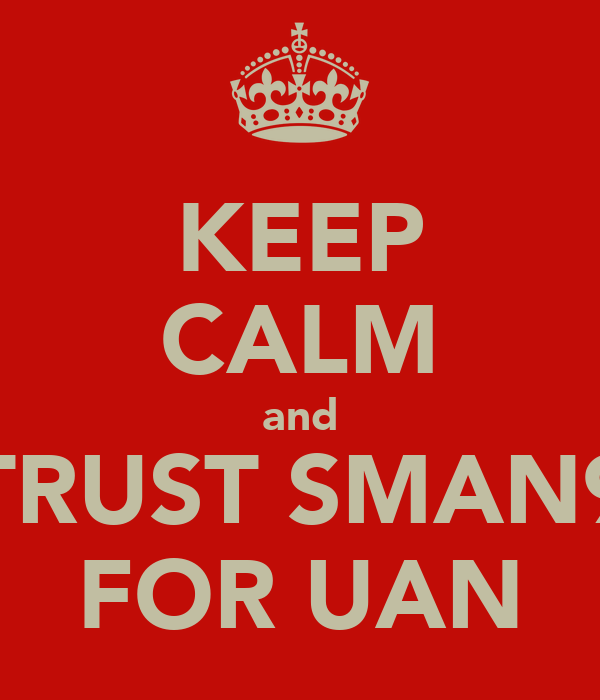 KEEP CALM and TRUST SMAN9 FOR UAN