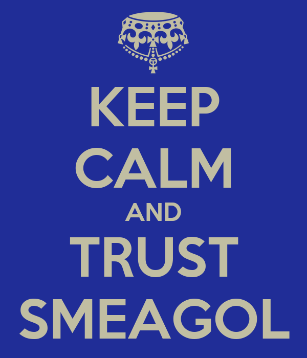 KEEP CALM AND TRUST SMEAGOL