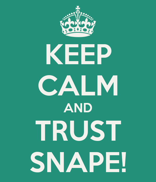 KEEP CALM AND TRUST SNAPE!