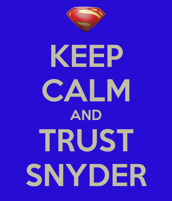 KEEP CALM AND TRUST SNYDER