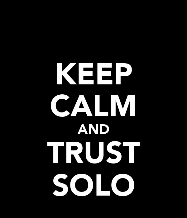 KEEP CALM AND TRUST SOLO