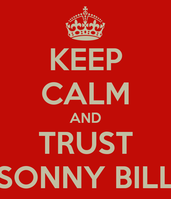 KEEP CALM AND TRUST SONNY BILL