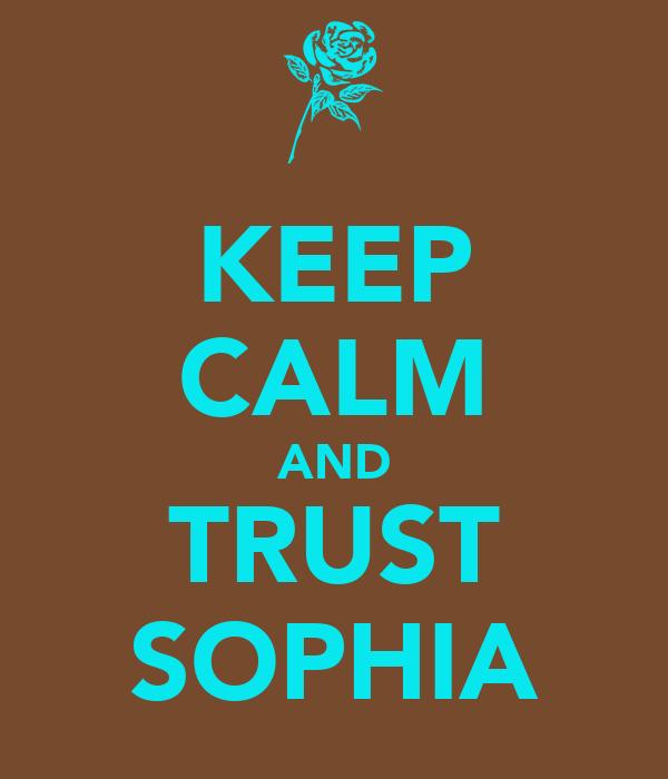 KEEP CALM AND TRUST SOPHIA