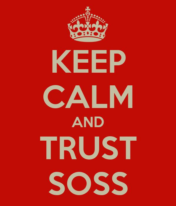 KEEP CALM AND TRUST SOSS
