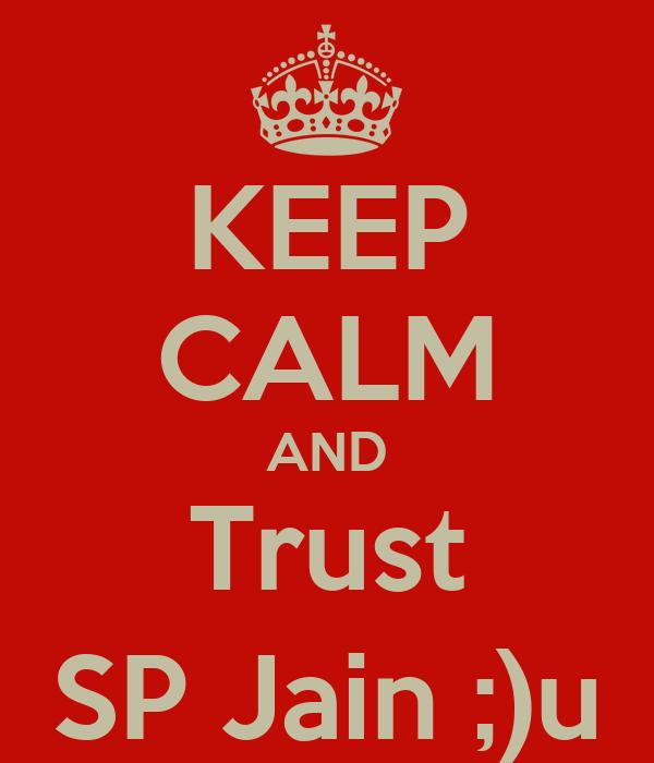 KEEP CALM AND Trust SP Jain ;)u