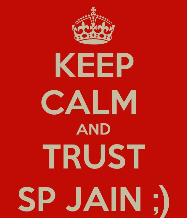 KEEP CALM  AND TRUST SP JAIN ;)