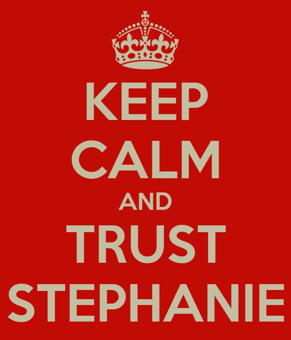 KEEP CALM AND TRUST STEPHANIE