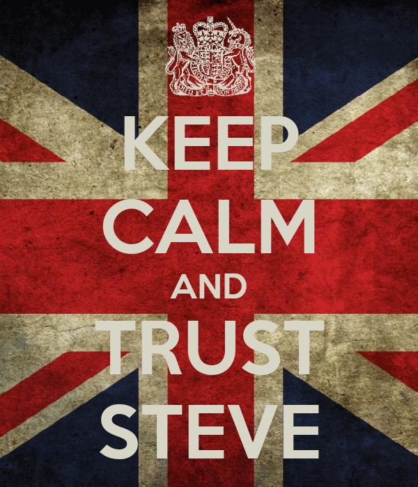 KEEP CALM AND TRUST STEVE