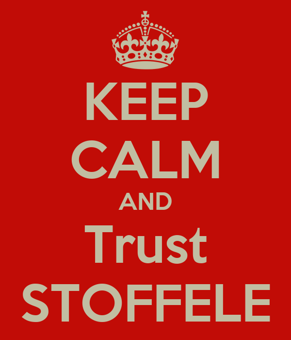 KEEP CALM AND Trust STOFFELE