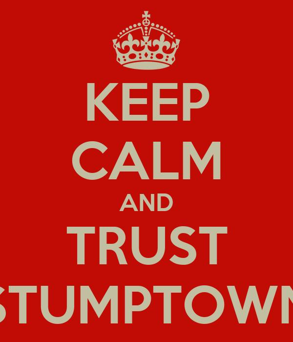KEEP CALM AND TRUST STUMPTOWN