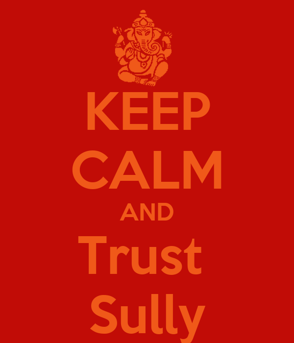 KEEP CALM AND Trust  Sully