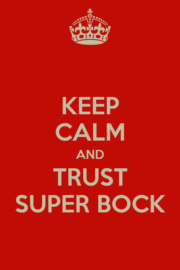 KEEP CALM AND TRUST SUPER BOCK