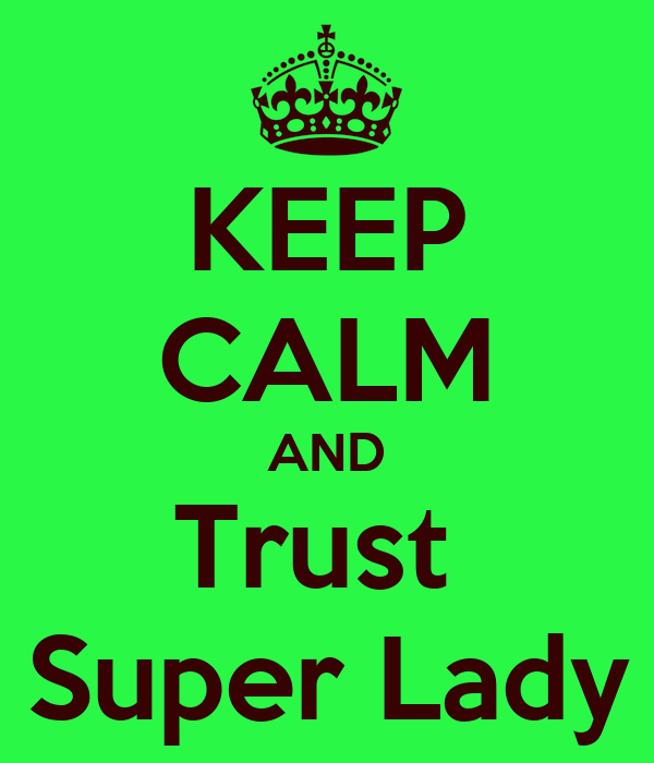 KEEP CALM AND Trust  Super Lady