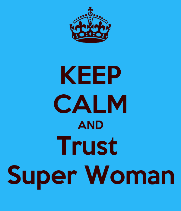 KEEP CALM AND Trust  Super Woman