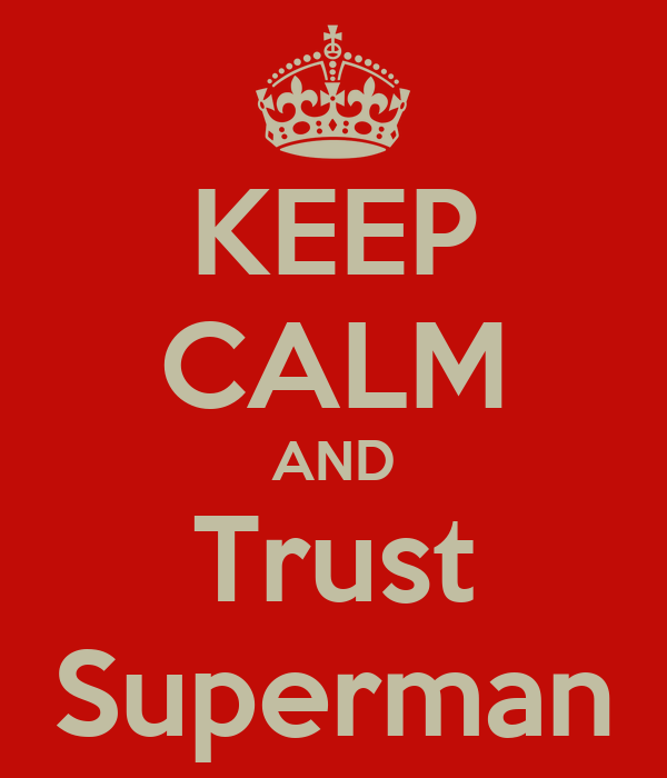 KEEP CALM AND Trust Superman