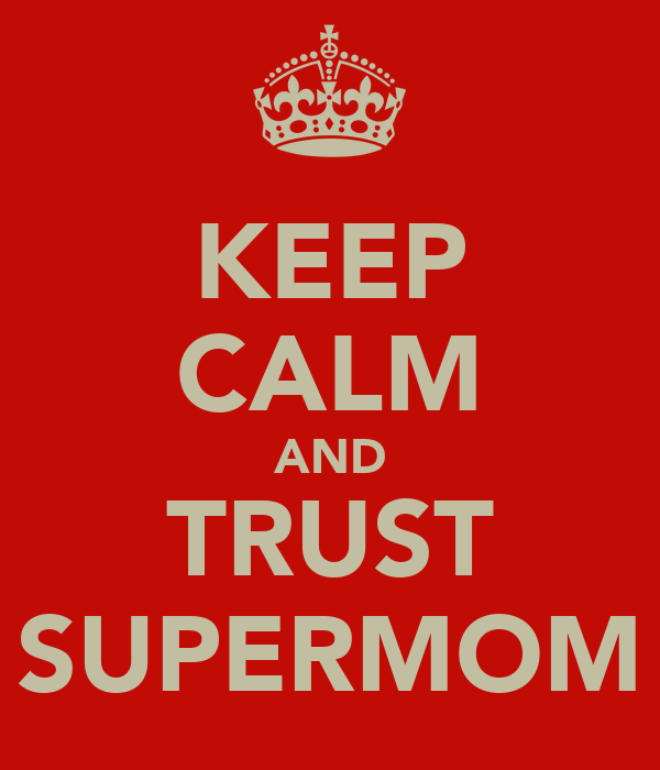 KEEP CALM AND TRUST SUPERMOM