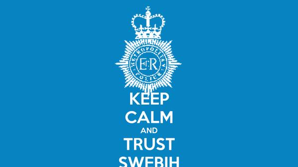 KEEP CALM AND TRUST SWEBIH