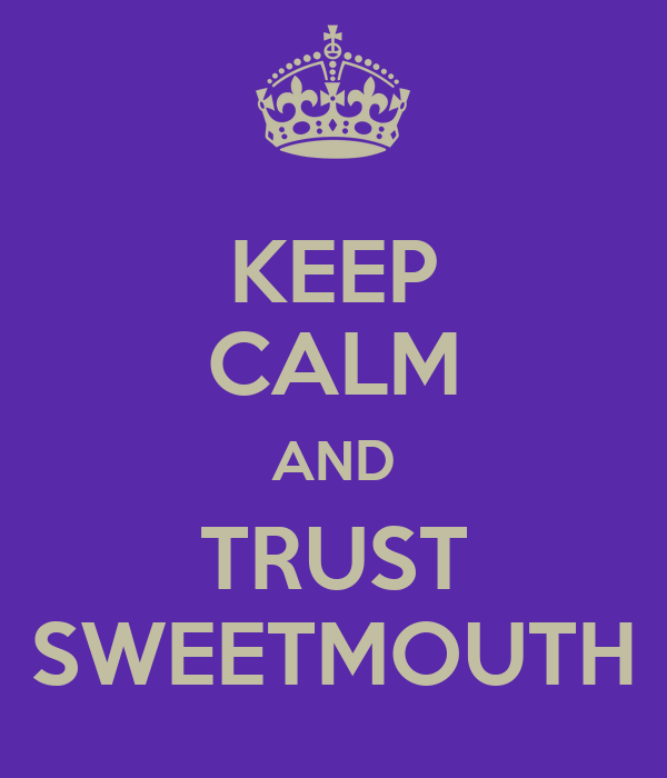 KEEP CALM AND TRUST SWEETMOUTH