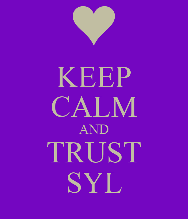 KEEP CALM AND TRUST SYL