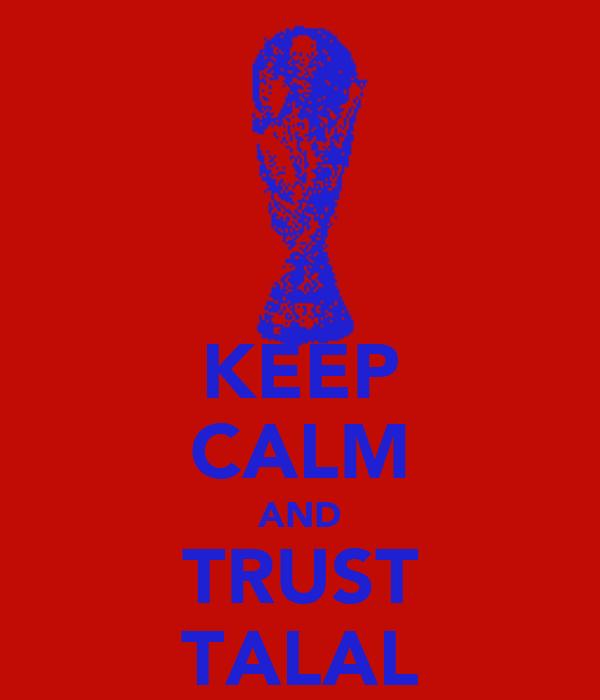 KEEP CALM AND TRUST TALAL
