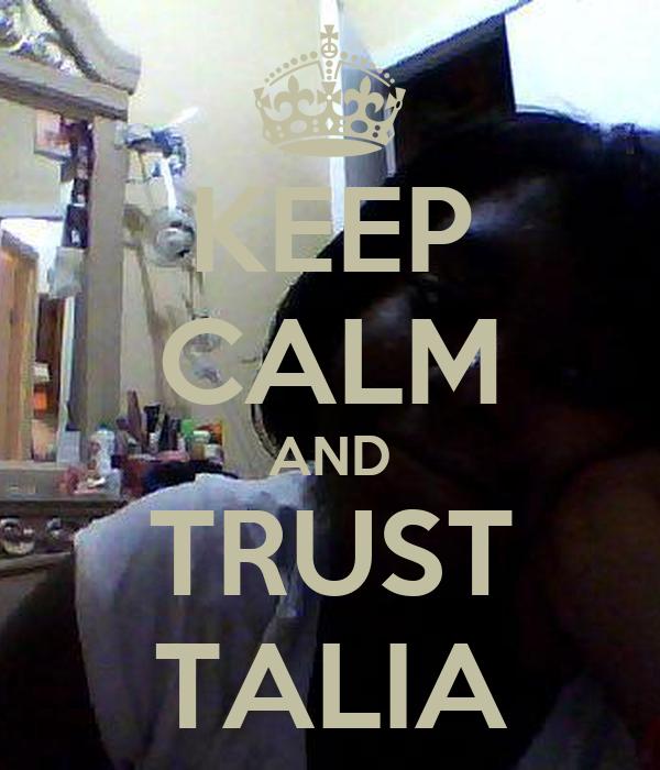 KEEP CALM AND TRUST TALIA