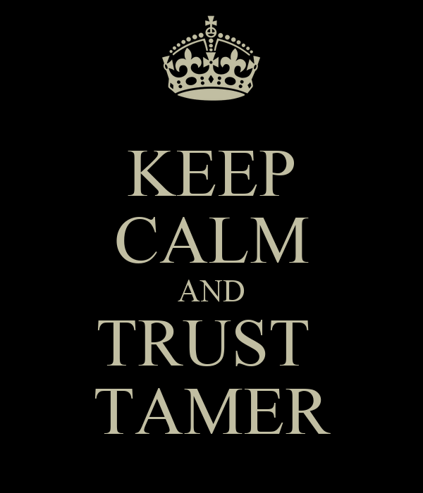 KEEP CALM AND TRUST  TAMER