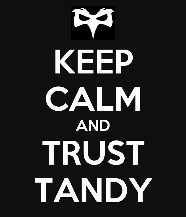 KEEP CALM AND TRUST TANDY