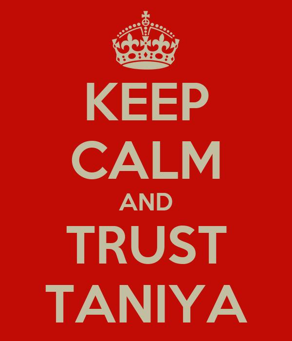 KEEP CALM AND TRUST TANIYA