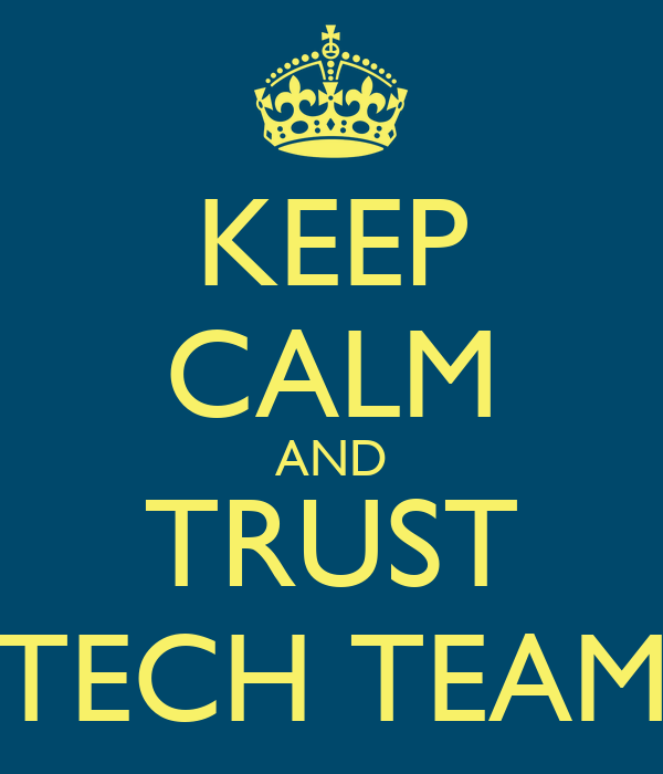 KEEP CALM AND TRUST TECH TEAM