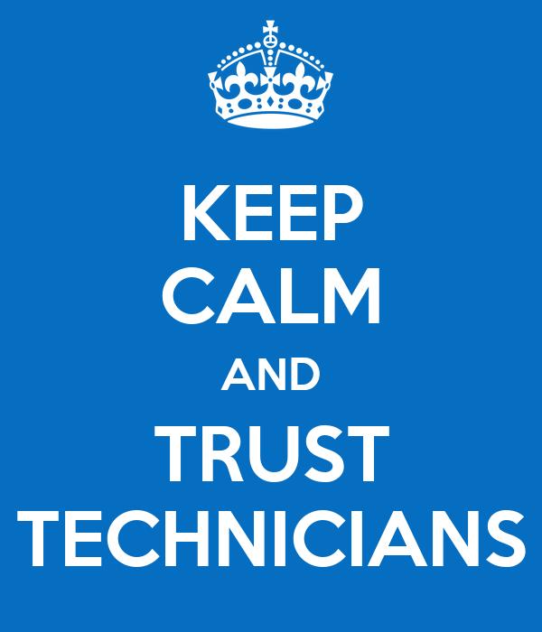 KEEP CALM AND TRUST TECHNICIANS