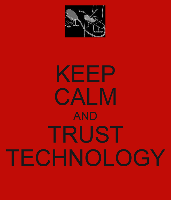 KEEP CALM AND TRUST TECHNOLOGY