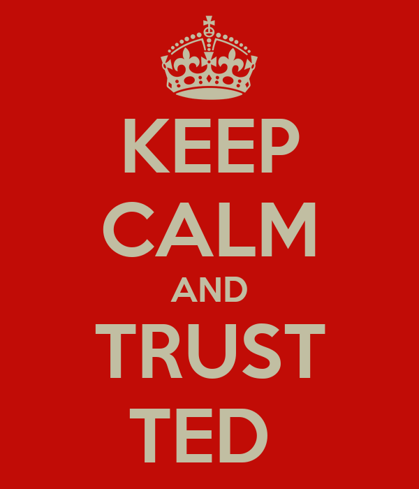 KEEP CALM AND TRUST TED