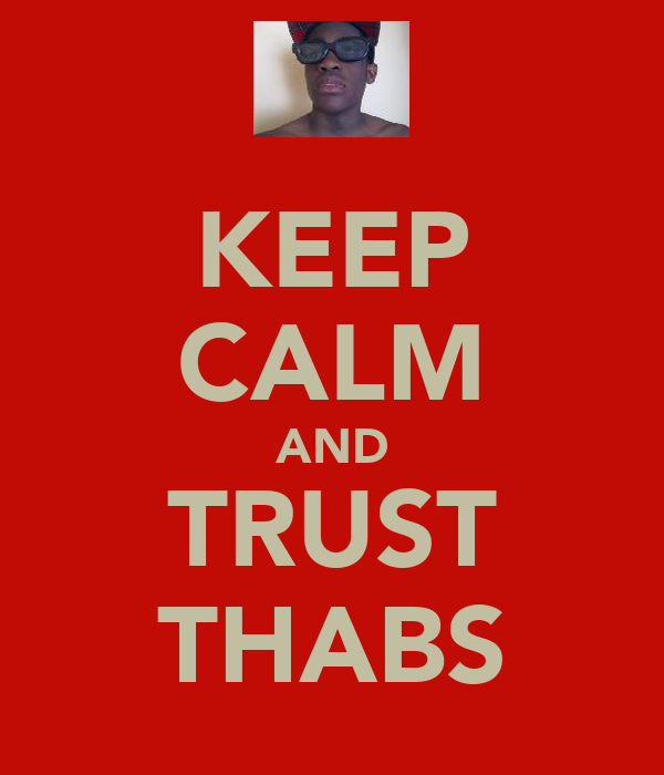 KEEP CALM AND TRUST THABS