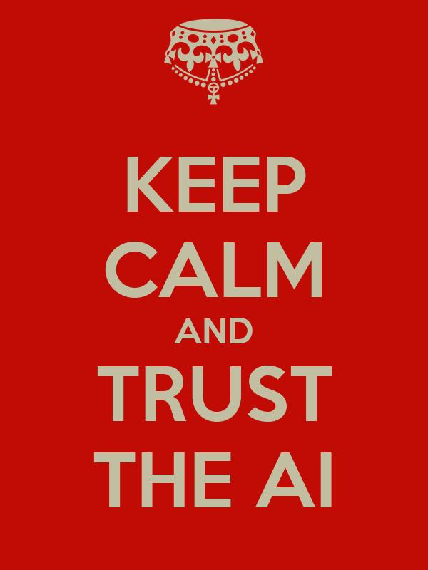 KEEP CALM AND TRUST THE AI