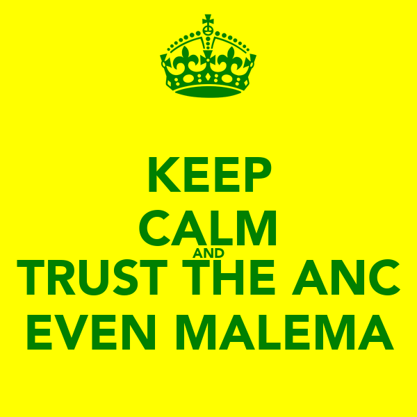 KEEP CALM AND TRUST THE ANC EVEN MALEMA