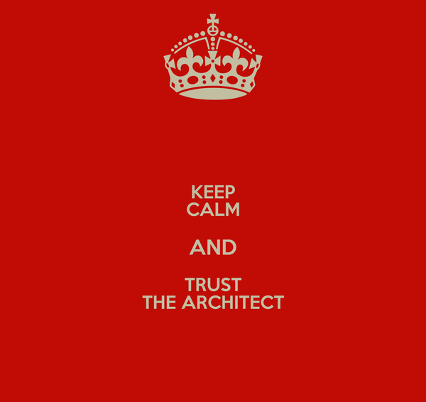 KEEP CALM AND TRUST THE ARCHITECT