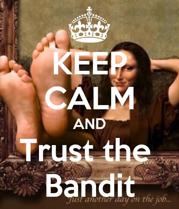 KEEP CALM AND Trust the  Bandit
