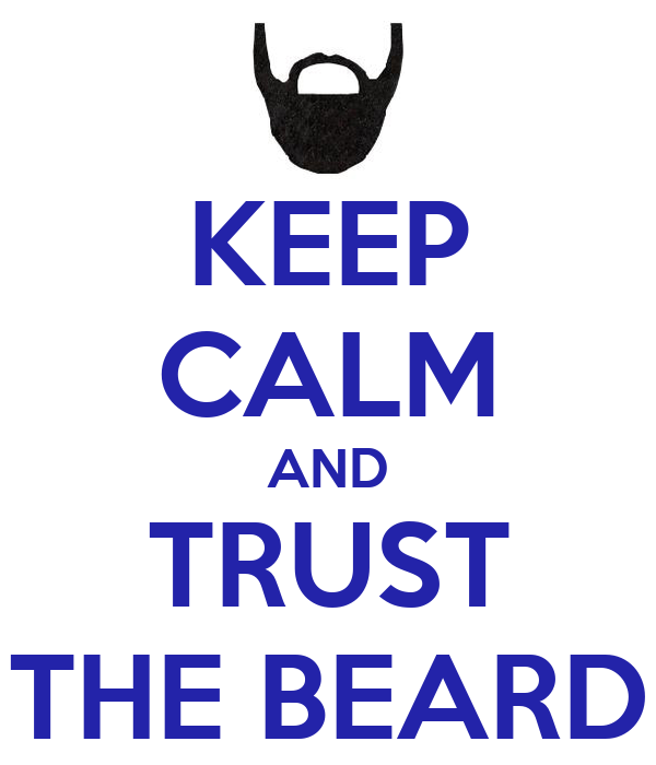 KEEP CALM AND TRUST THE BEARD