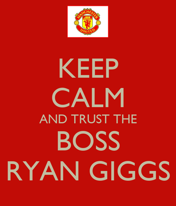 KEEP CALM AND TRUST THE BOSS RYAN GIGGS
