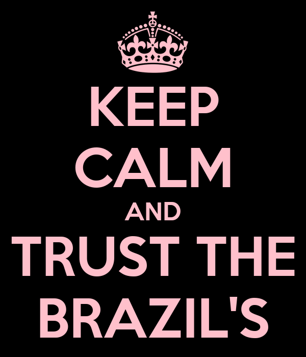 KEEP CALM AND TRUST THE BRAZIL'S