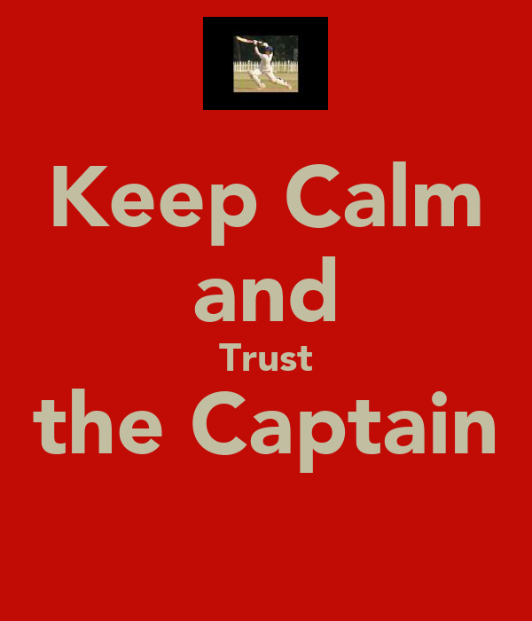 Keep Calm and Trust the Captain