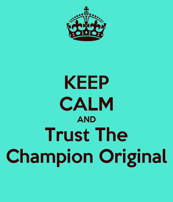 KEEP CALM AND Trust The Champion Original