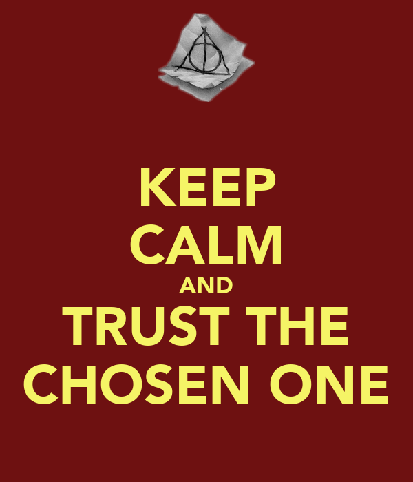 KEEP CALM AND TRUST THE CHOSEN ONE