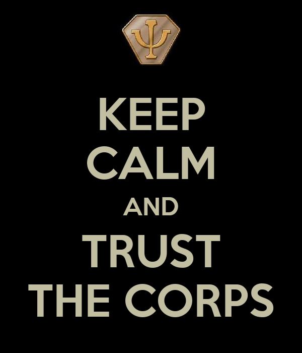 KEEP CALM AND TRUST THE CORPS