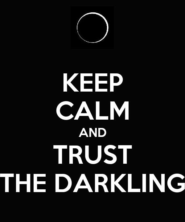 KEEP CALM AND TRUST THE DARKLING