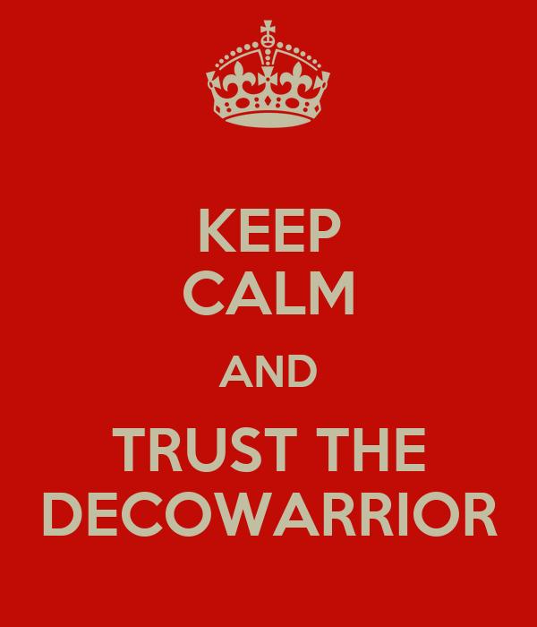 KEEP CALM AND TRUST THE DECOWARRIOR
