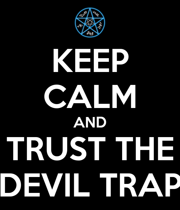 KEEP CALM AND TRUST THE DEVIL TRAP