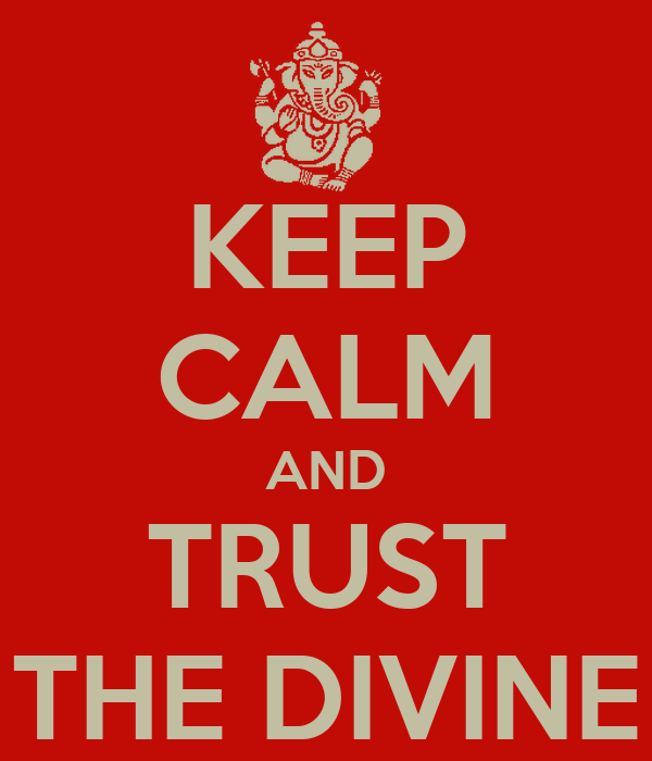 KEEP CALM AND TRUST THE DIVINE